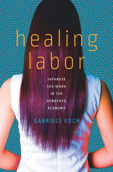 Gabriele Koch・Healing Labor: Japanese Sex Work in the Gendered Economy