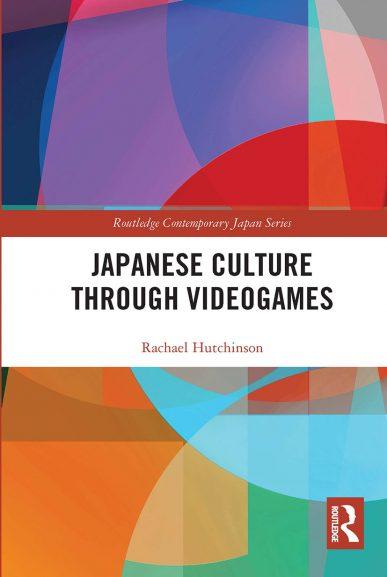 Rachael Hutchinson・Japanese Culture Through Videogames